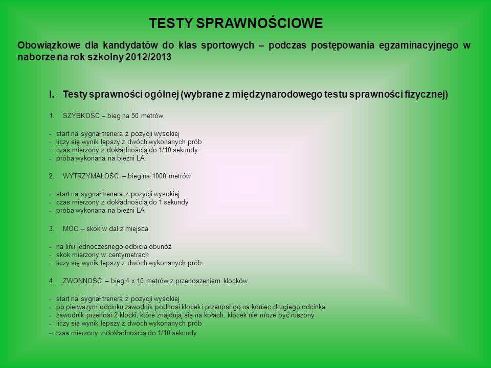 TESTY SPRAWNOŚCIOWE Obowiązkowe dla kandydatów do klas sportowych – podczas postępowania egzaminacyjnego w naborze na rok szkolny 2012/2013.