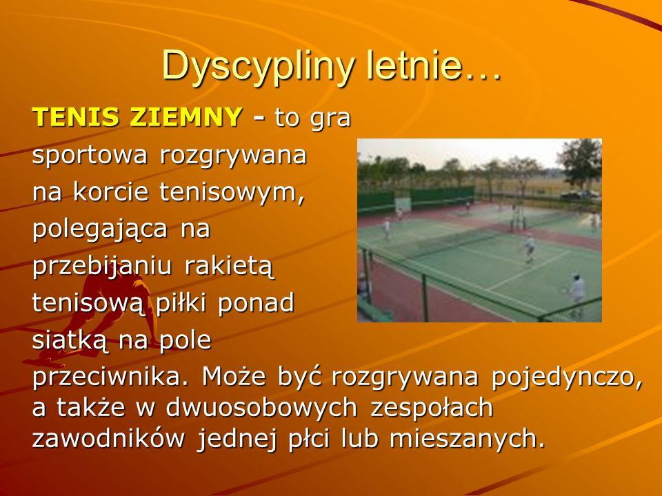 Dyscypliny letnie… TENIS ZIEMNY - to gra sportowa rozgrywana