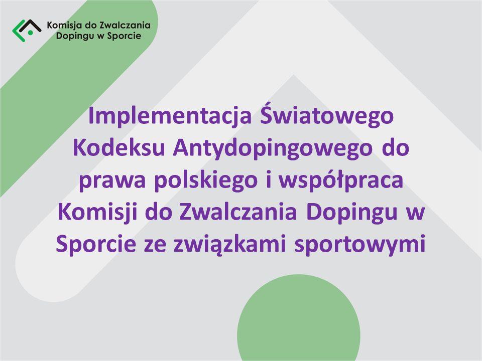 Implementacja Światowego Kodeksu Antydopingowego do prawa polskiego i współpraca Komisji do Zwalczania Dopingu w Sporcie ze związkami sportowymi