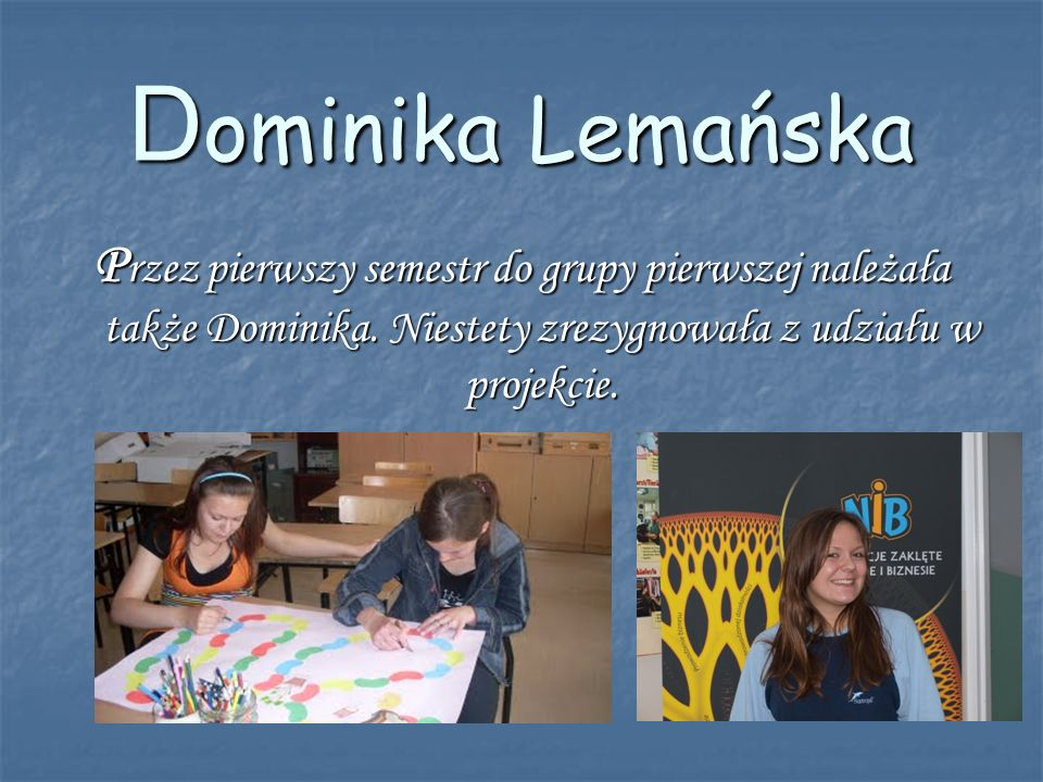 Dominika Lemańska Przez pierwszy semestr do grupy pierwszej należała także Dominika.