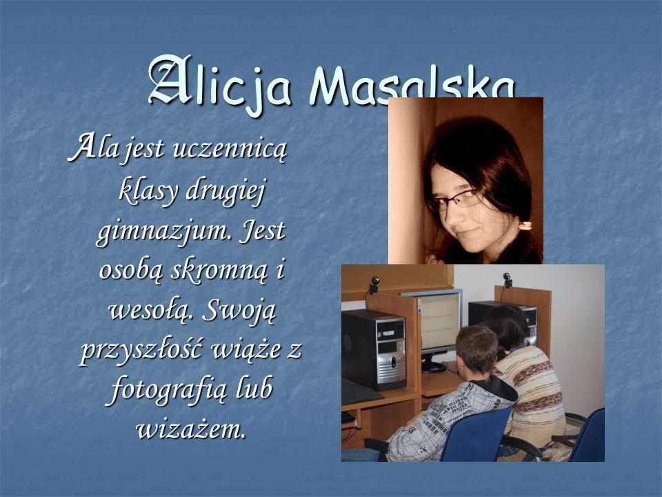 Alicja Masalska Ala jest uczennicą klasy drugiej gimnazjum.