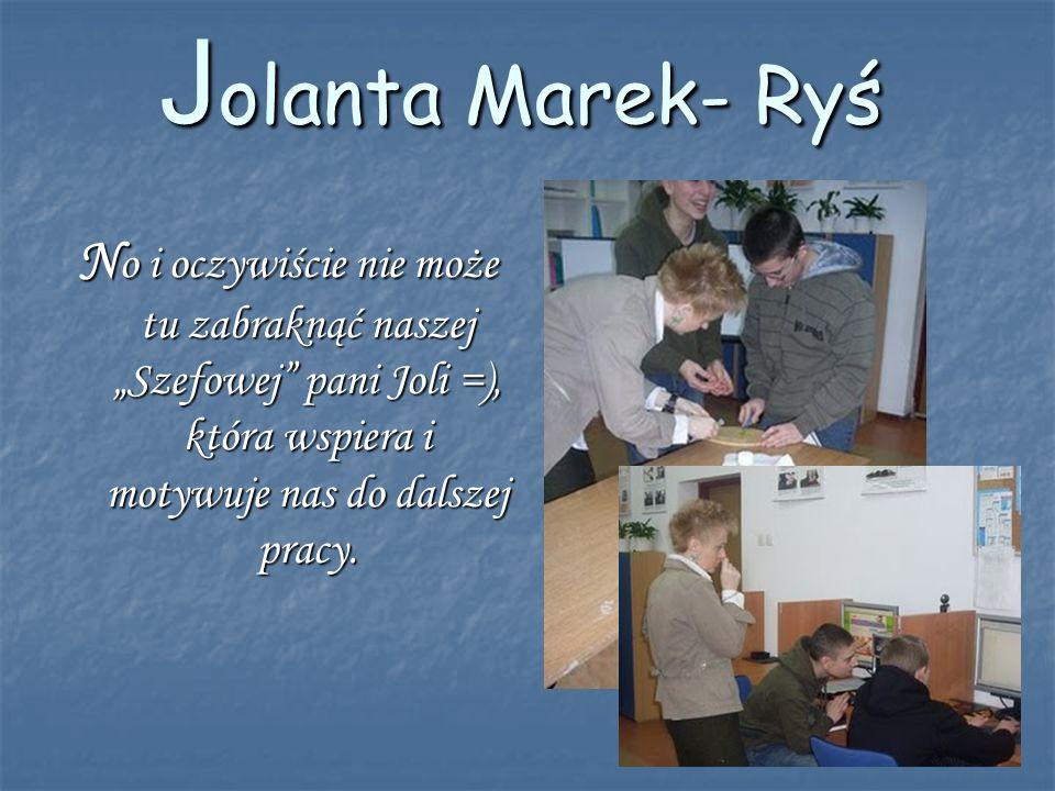 """Jolanta Marek- RyśNo i oczywiście nie może tu zabraknąć naszej """"Szefowej pani Joli =), która wspiera i motywuje nas do dalszej pracy."""