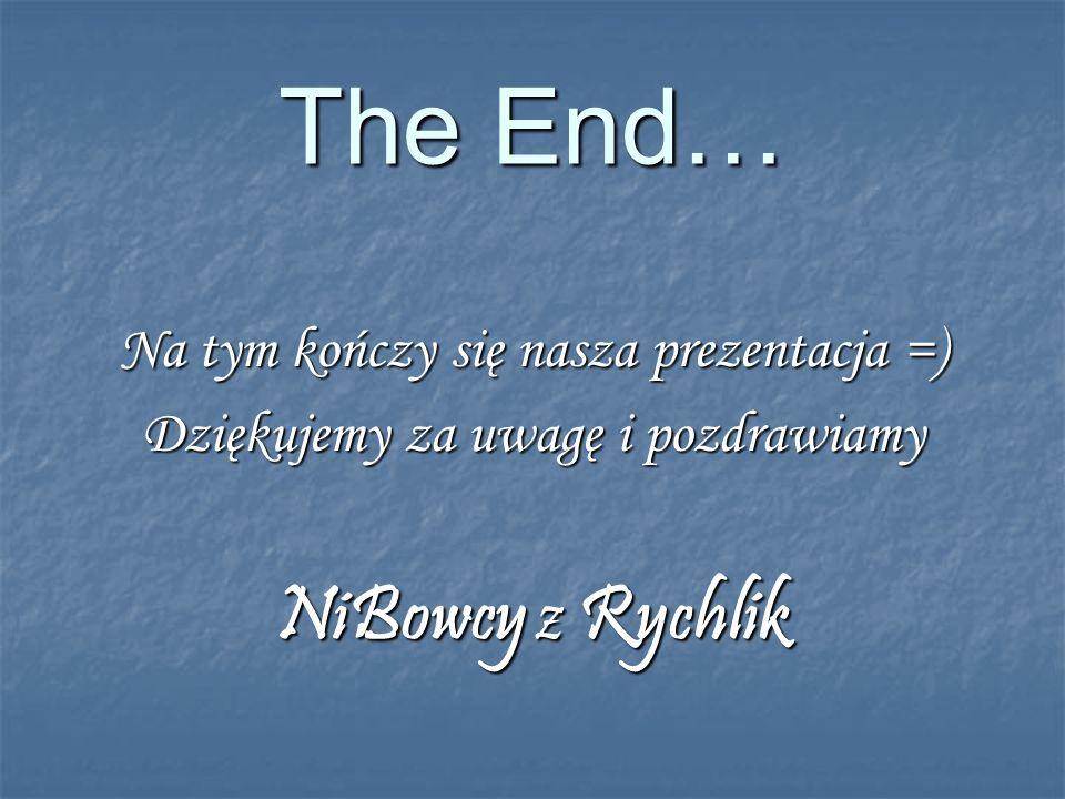 The End… NiBowcy z Rychlik Na tym kończy się nasza prezentacja =)