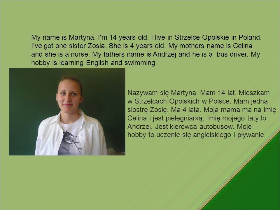 My name is Martyna. I m 14 years old