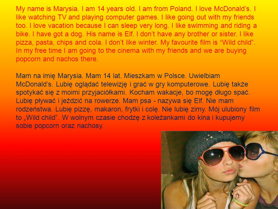 My name is Marysia. I am 14 years old. I am from Poland