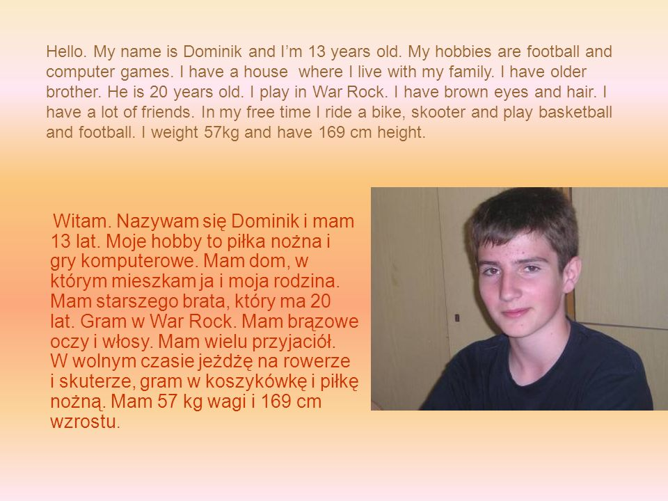 Hello. My name is Dominik and I'm 13 years old
