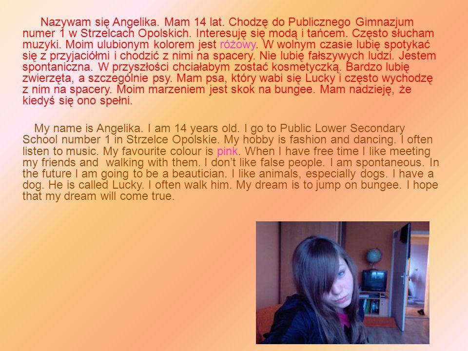 Nazywam się Angelika. Mam 14 lat