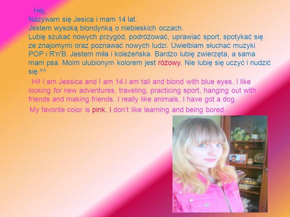 Hej, Nazywam się Jesica i mam 14 lat