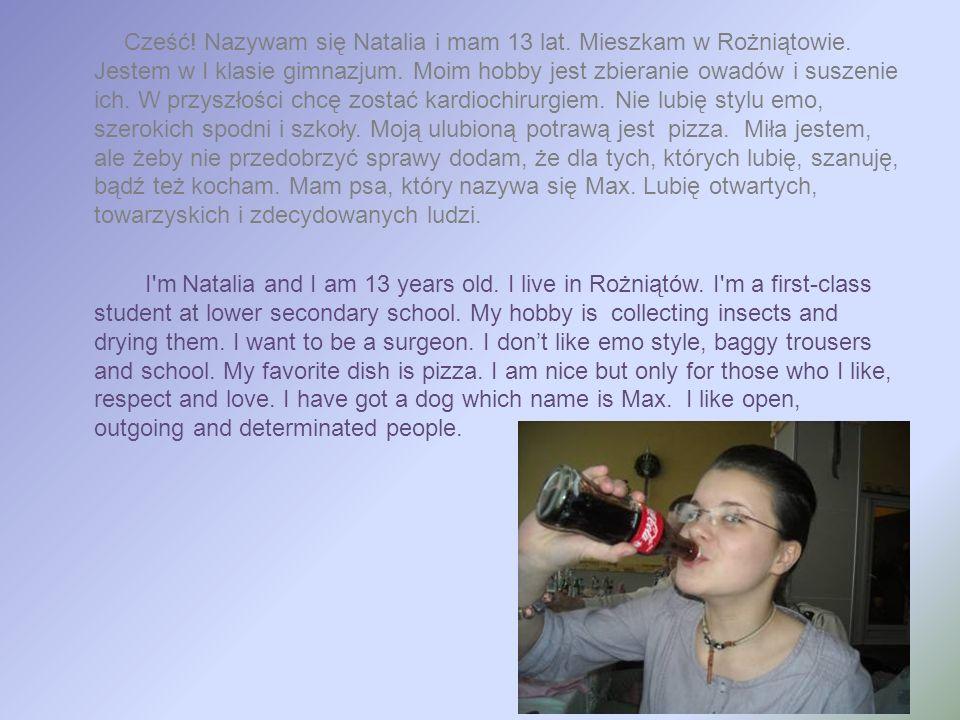 Cześć. Nazywam się Natalia i mam 13 lat. Mieszkam w Rożniątowie