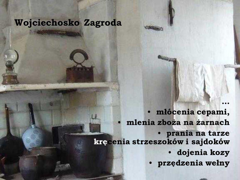 Wojciechosko Zagroda … młócenia cepami, mlenia zboża na żarnach