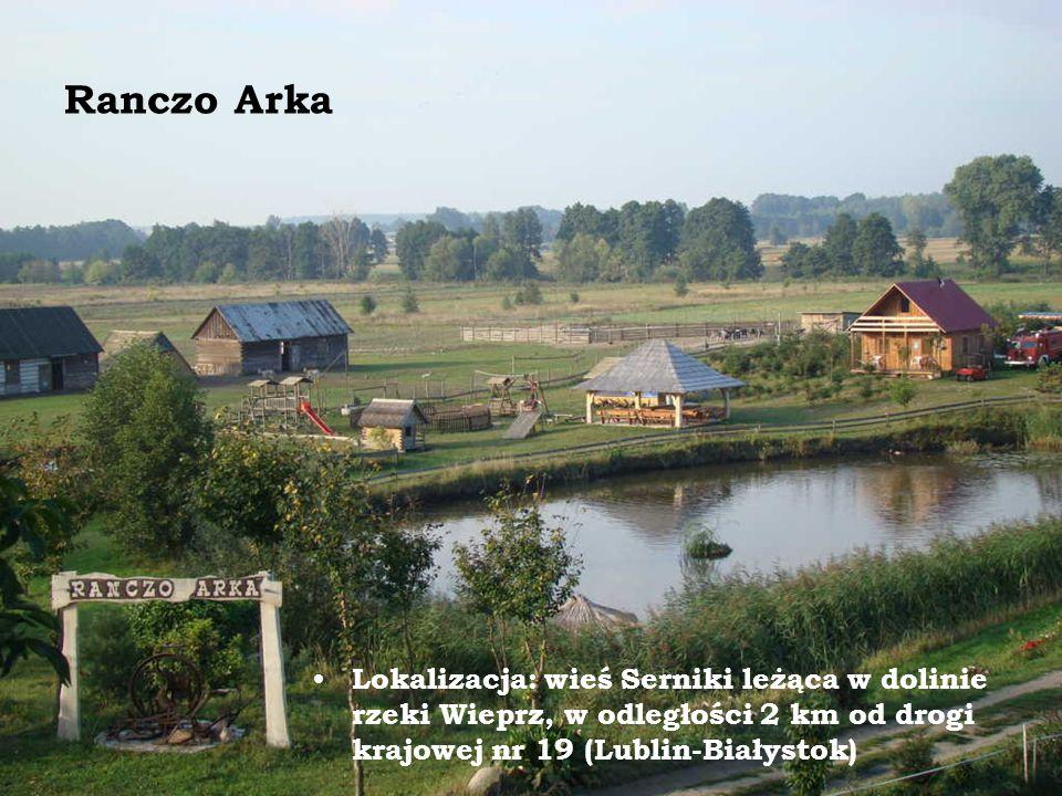 Ranczo Arka Lokalizacja: wieś Serniki leżąca w dolinie rzeki Wieprz, w odległości 2 km od drogi krajowej nr 19 (Lublin-Białystok)