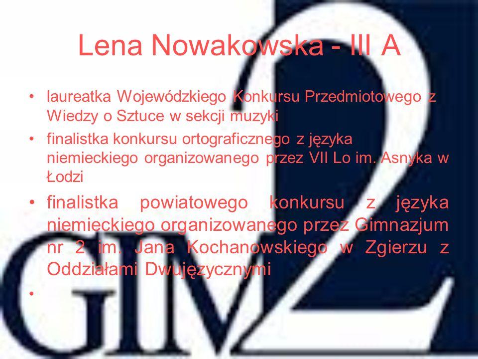 Lena Nowakowska - III A laureatka Wojewódzkiego Konkursu Przedmiotowego z Wiedzy o Sztuce w sekcji muzyki.