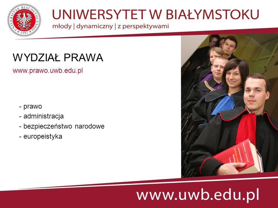 WYDZIAŁ PRAWA www.prawo.uwb.edu.pl prawo administracja