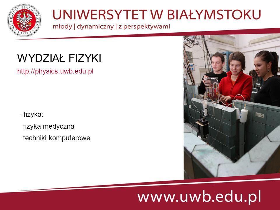 WYDZIAŁ FIZYKI http://physics.uwb.edu.pl - fizyka: fizyka medyczna