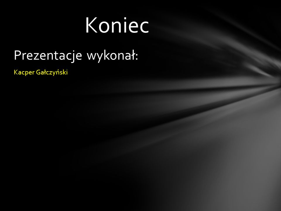 Koniec Prezentacje wykonał: Kacper Gałczyński