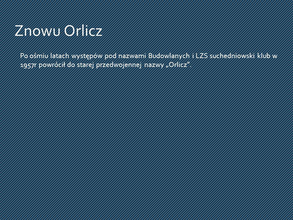 """Znowu Orlicz Po ośmiu latach występów pod nazwami Budowlanych i LZS suchedniowski klub w 1957r powrócił do starej przedwojennej nazwy """"Orlicz ."""