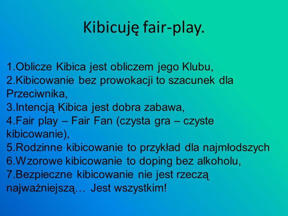 Kibicuję fair-play. 1.Oblicze Kibica jest obliczem jego Klubu,