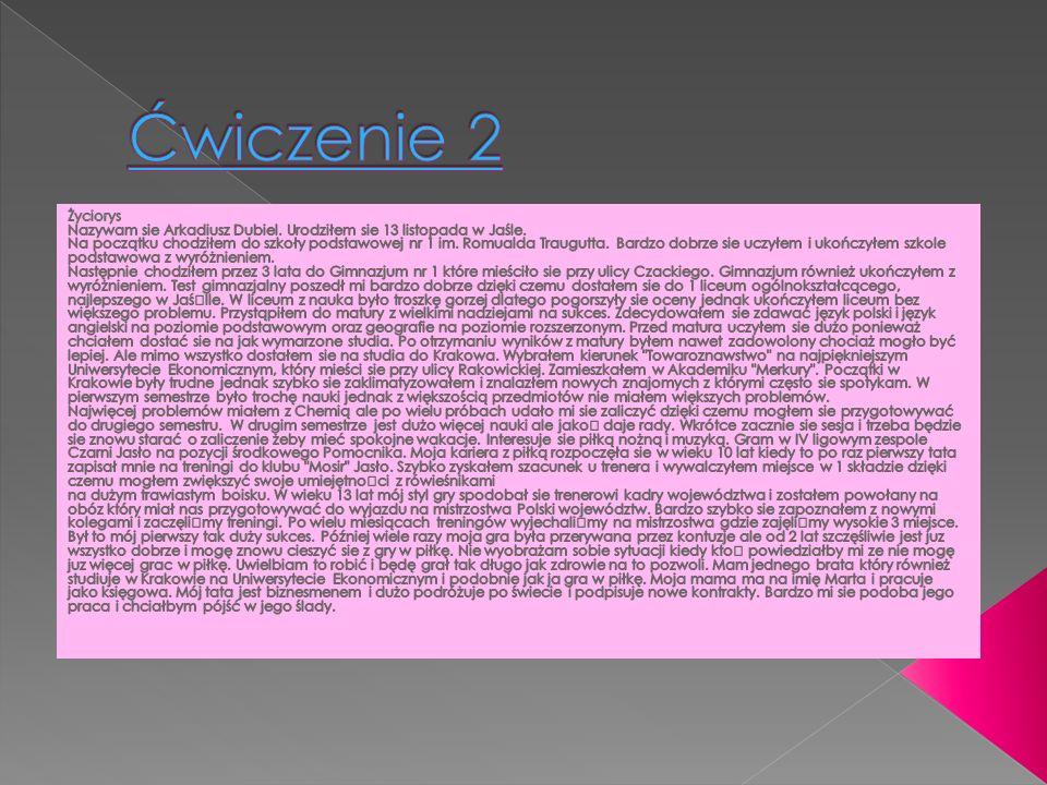 Ćwiczenie 2 Życiorys. Nazywam sie Arkadiusz Dubiel. Urodziłem sie 13 listopada w Jaśle.