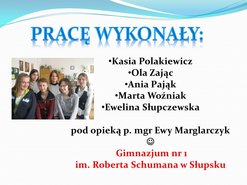 pod opieką p. mgr Ewy Marglarczyk  im. Roberta Schumana w Słupsku