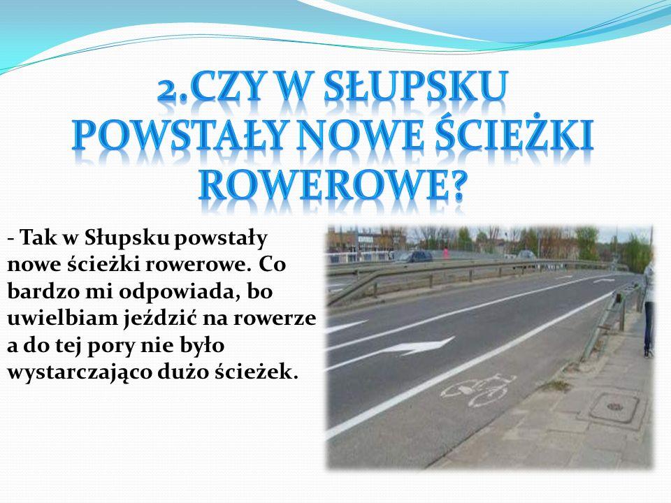 2.Czy w Słupsku powstały nowe ścieżki rowerowe