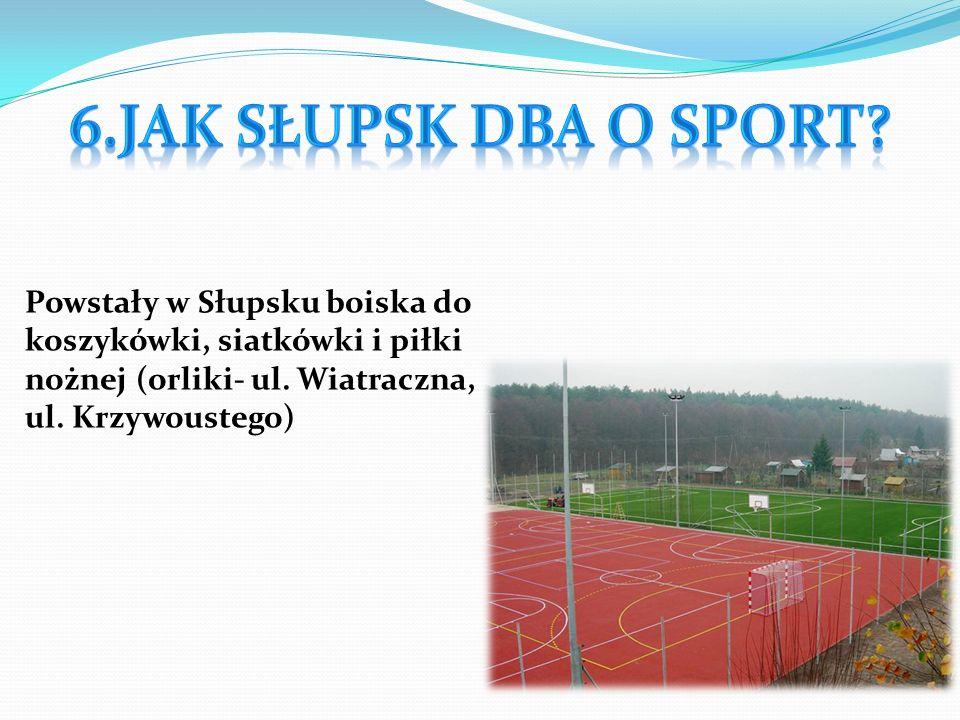 6.Jak Słupsk dba o sport.