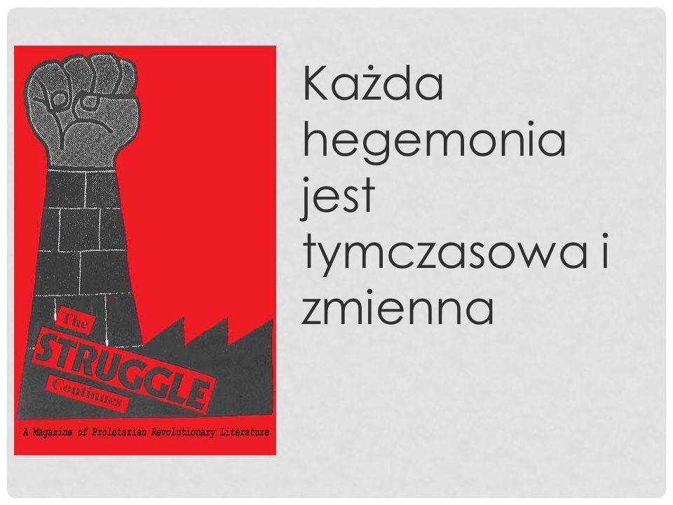 Każda hegemonia jest tymczasowa i zmienna