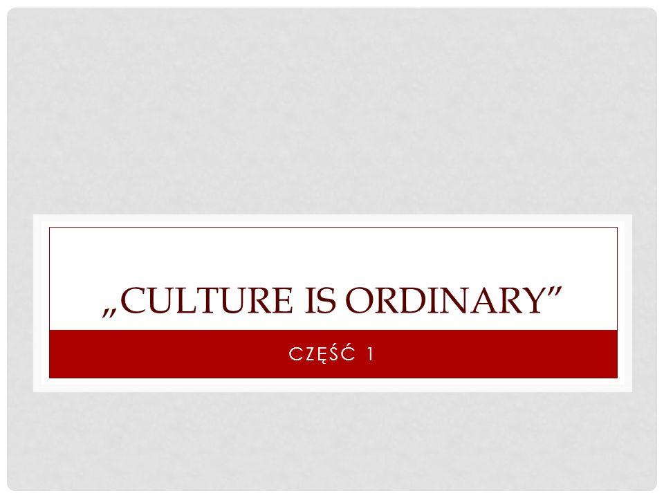 """""""culture is ordinary Część 1"""