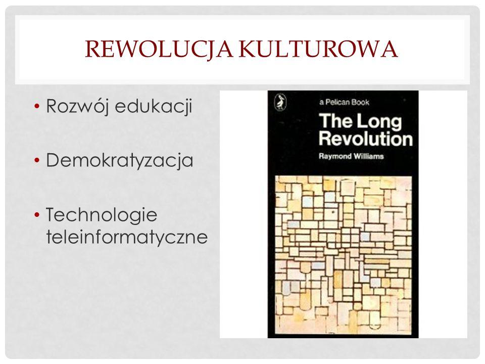 Rewolucja kulturowa Rozwój edukacji Demokratyzacja