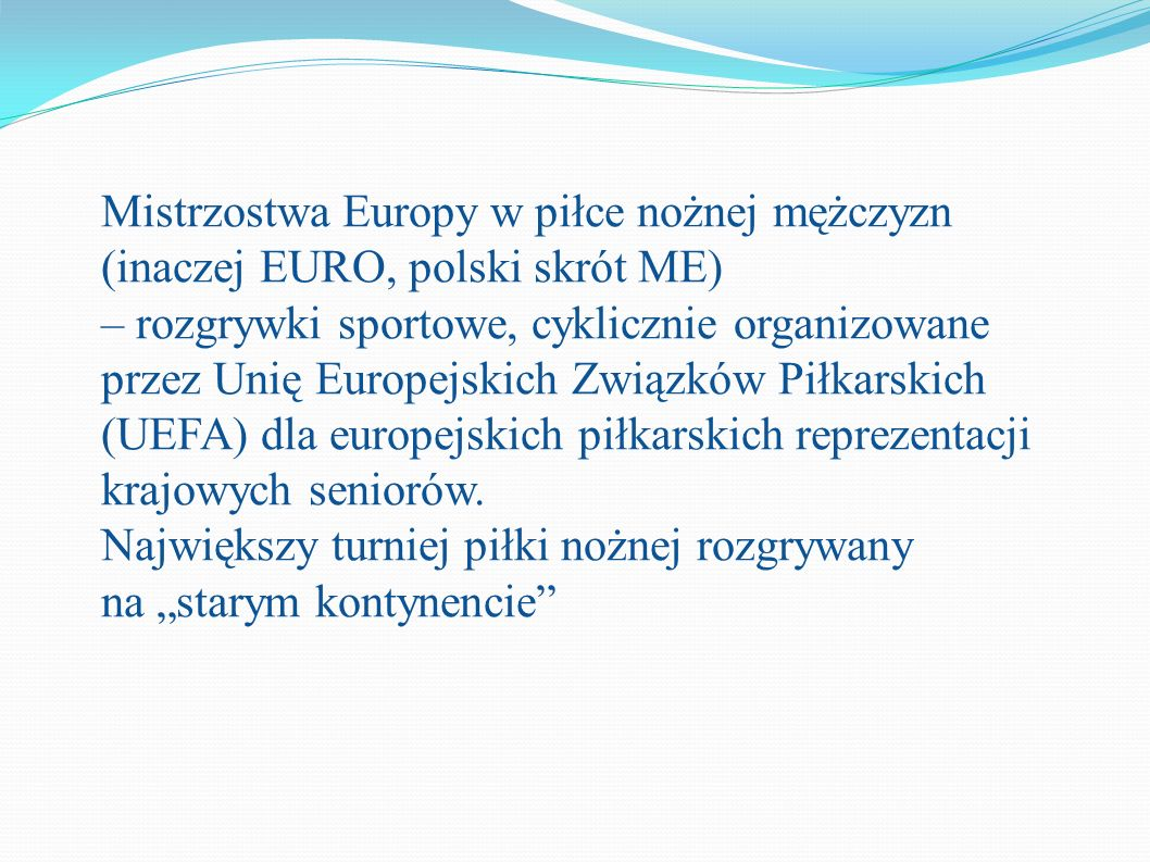 Mistrzostwa Europy w piłce nożnej mężczyzn (inaczej EURO, polski skrót ME)