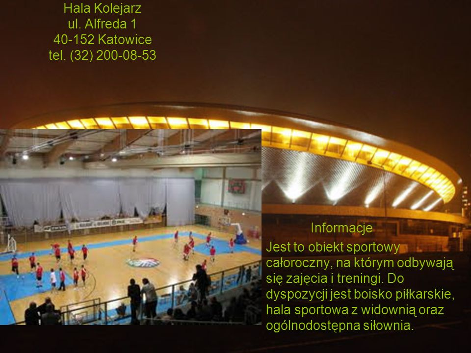 Hala Kolejarz ul. Alfreda 1 40-152 Katowice tel. (32) 200-08-53