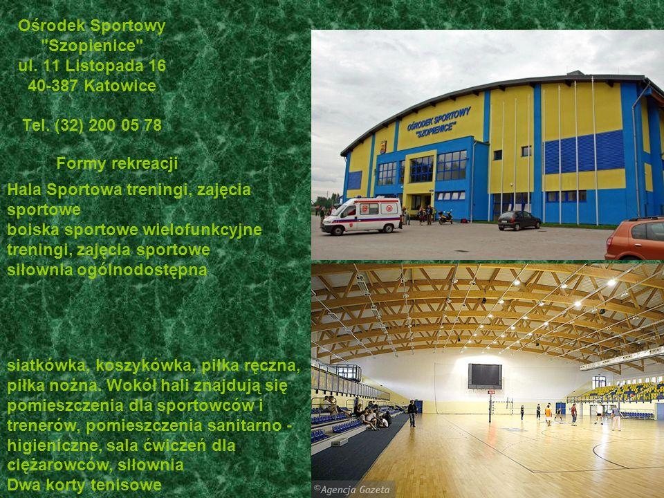 Ośrodek Sportowy Szopienice ul. 11 Listopada 16 40-387 Katowice Tel