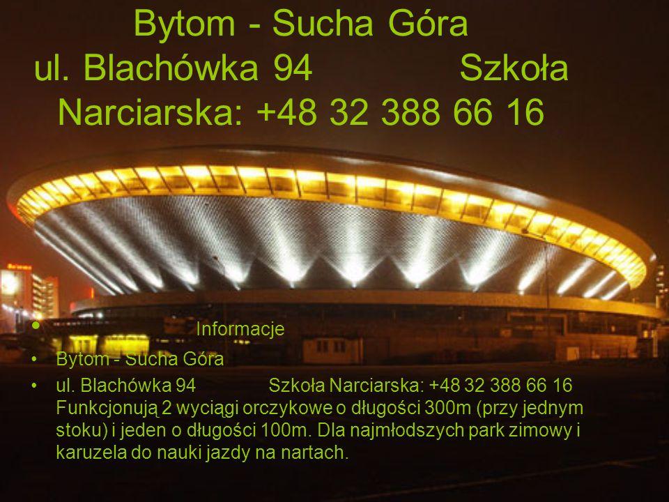 Bytom - Sucha Góra ul. Blachówka 94 Szkoła Narciarska: +48 32 388 66 16