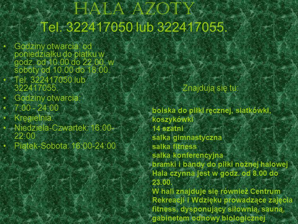 Hala Azoty Tel. 322417050 lub 322417055. Godziny otwarcia: od poniedziałku do piątku w godz. od 10.00 do 22.00, w soboty od 10.00 do 18.00.