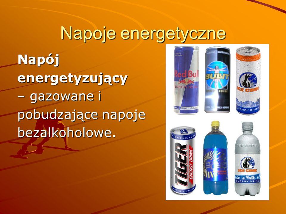 Napoje energetyczne Napój energetyzujący – gazowane i