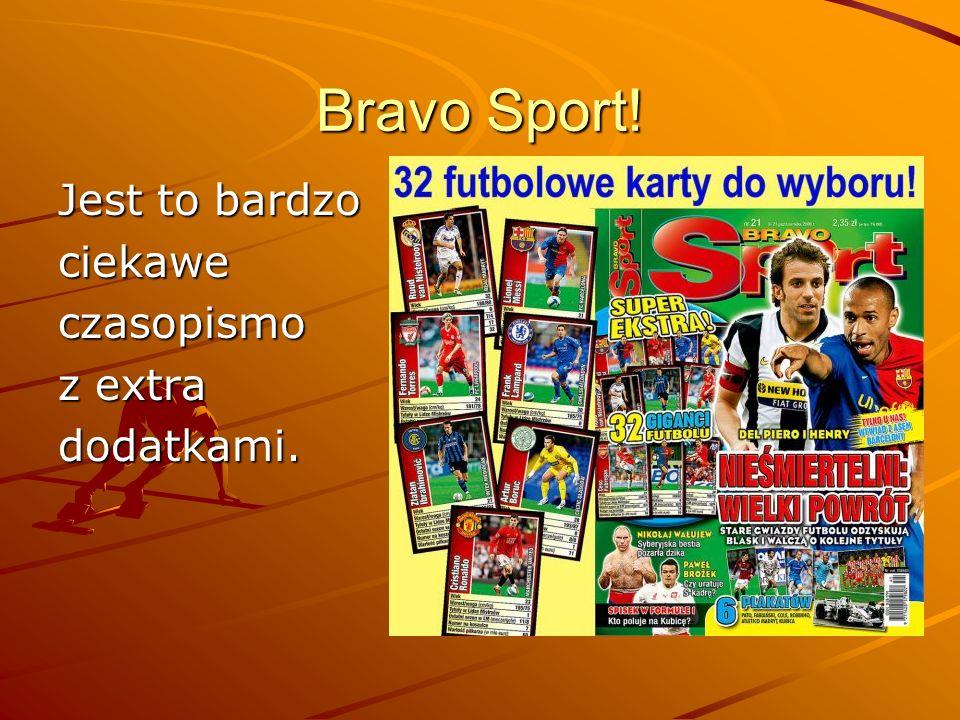Bravo Sport! Jest to bardzo ciekawe czasopismo z extra dodatkami.
