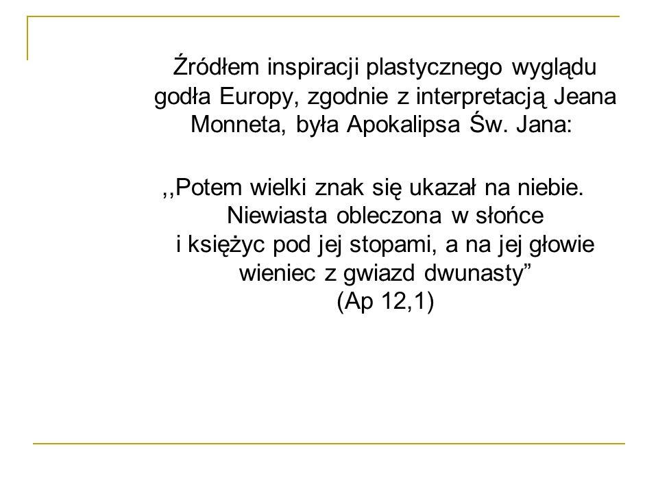 Źródłem inspiracji plastycznego wyglądu godła Europy, zgodnie z interpretacją Jeana Monneta, była Apokalipsa Św. Jana: