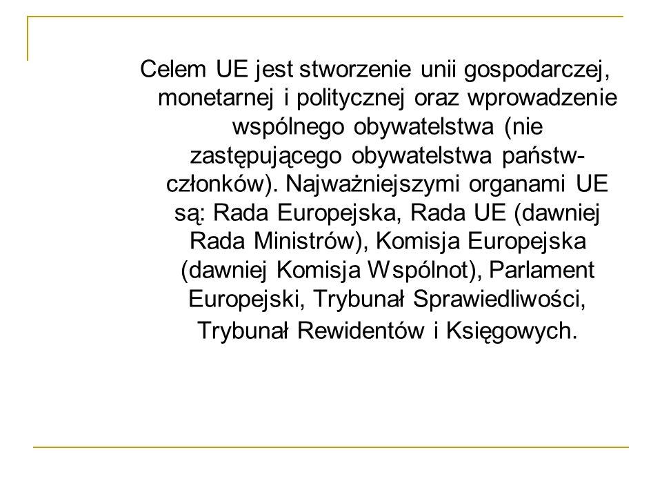 Celem UE jest stworzenie unii gospodarczej, monetarnej i politycznej oraz wprowadzenie wspólnego obywatelstwa (nie zastępującego obywatelstwa państw-członków).