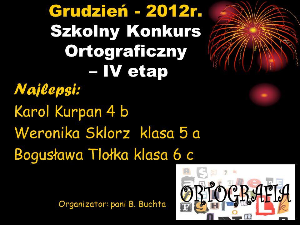 Grudzień - 2012r. Szkolny Konkurs Ortograficzny – IV etap