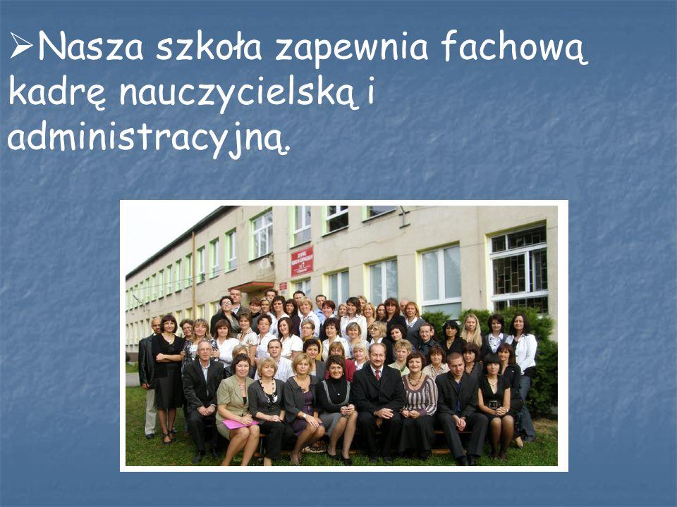 Nasza szkoła zapewnia fachową kadrę nauczycielską i administracyjną.