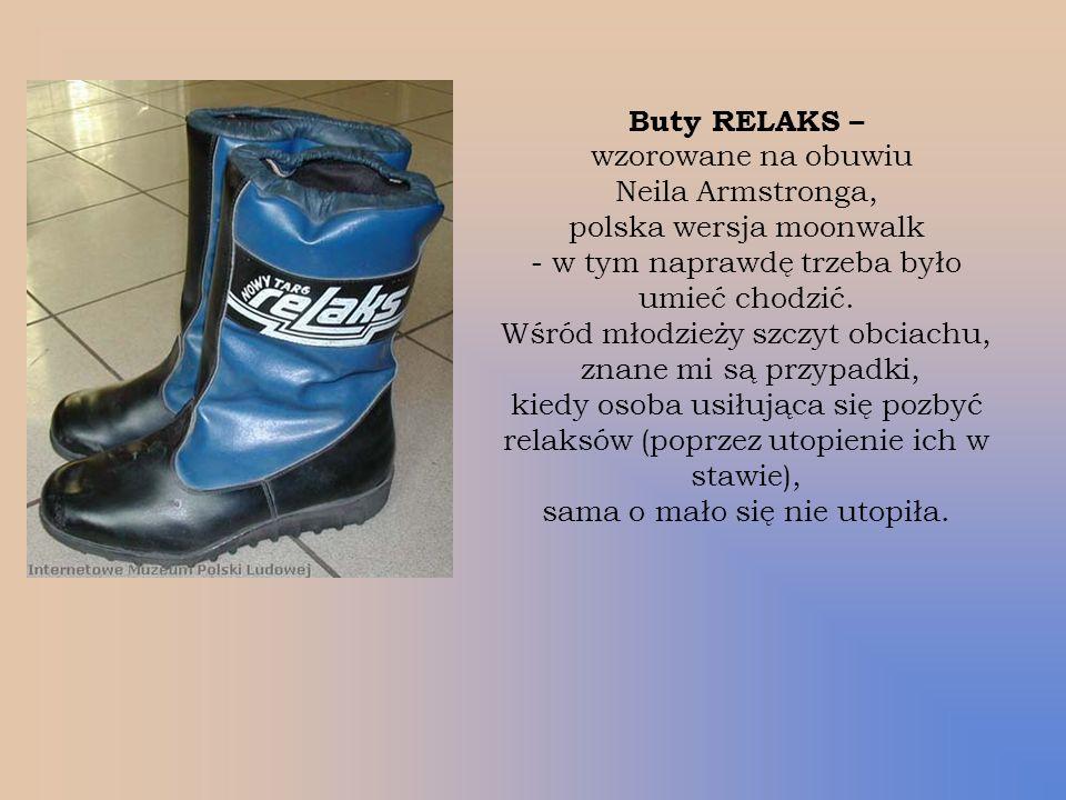 Buty RELAKS – wzorowane na obuwiu Neila Armstronga, polska wersja moonwalk - w tym naprawdę trzeba było umieć chodzić.