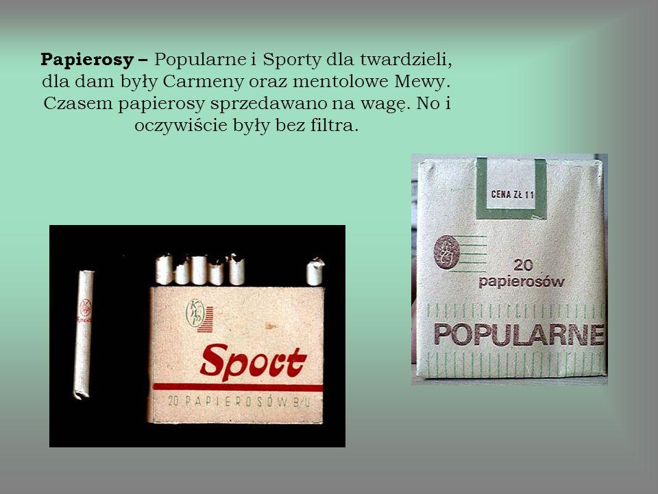 Papierosy – Popularne i Sporty dla twardzieli, dla dam były Carmeny oraz mentolowe Mewy.