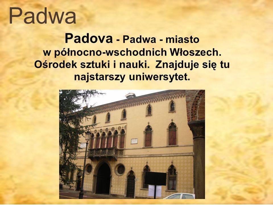 Padwa Padova - Padwa - miasto w północno-wschodnich Włoszech.