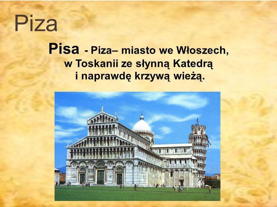Piza Pisa - Piza– miasto we Włoszech, w Toskanii ze słynną Katedrą