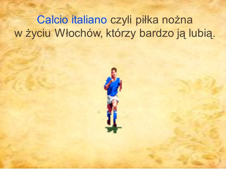 Calcio italiano czyli piłka nożna w życiu Włochów, którzy bardzo ją lubią.