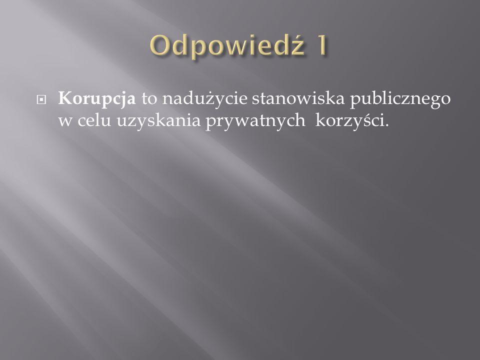 Odpowiedź 1 Korupcja to nadużycie stanowiska publicznego w celu uzyskania prywatnych korzyści.