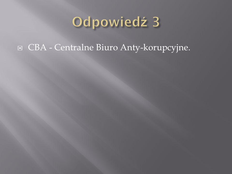 Odpowiedź 3 CBA - Centralne Biuro Anty-korupcyjne.
