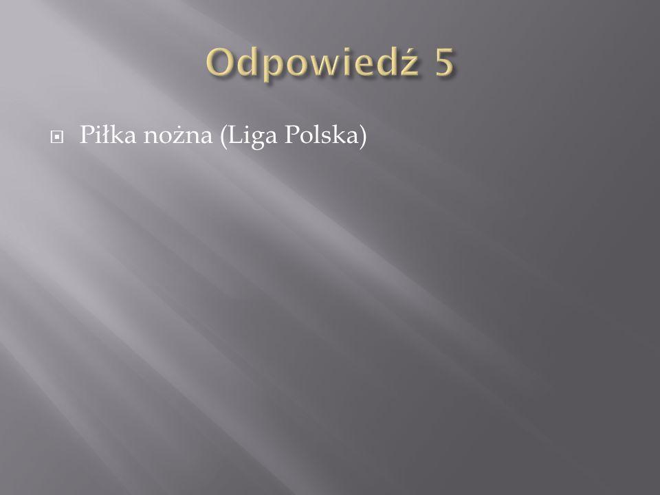Odpowiedź 5 Piłka nożna (Liga Polska)