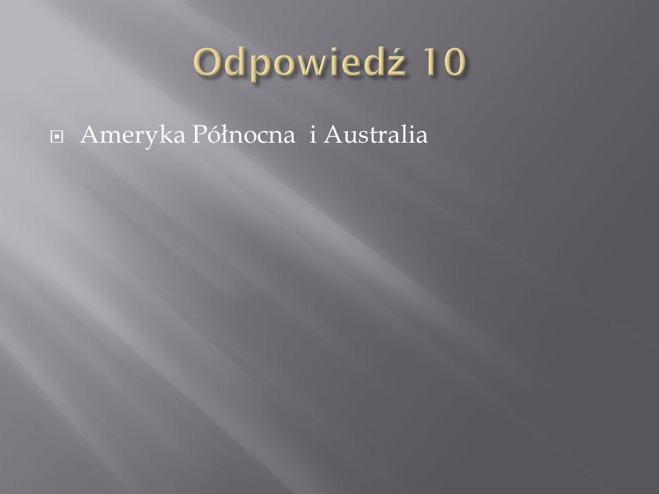 Odpowiedź 10 Ameryka Północna i Australia
