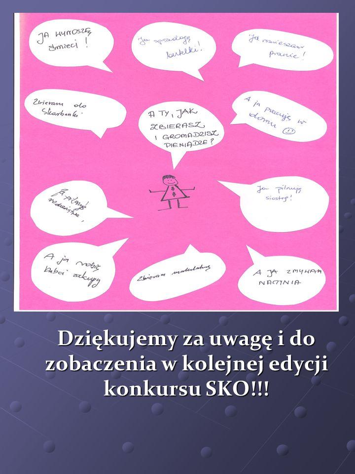 Dziękujemy za uwagę i do zobaczenia w kolejnej edycji konkursu SKO!!!