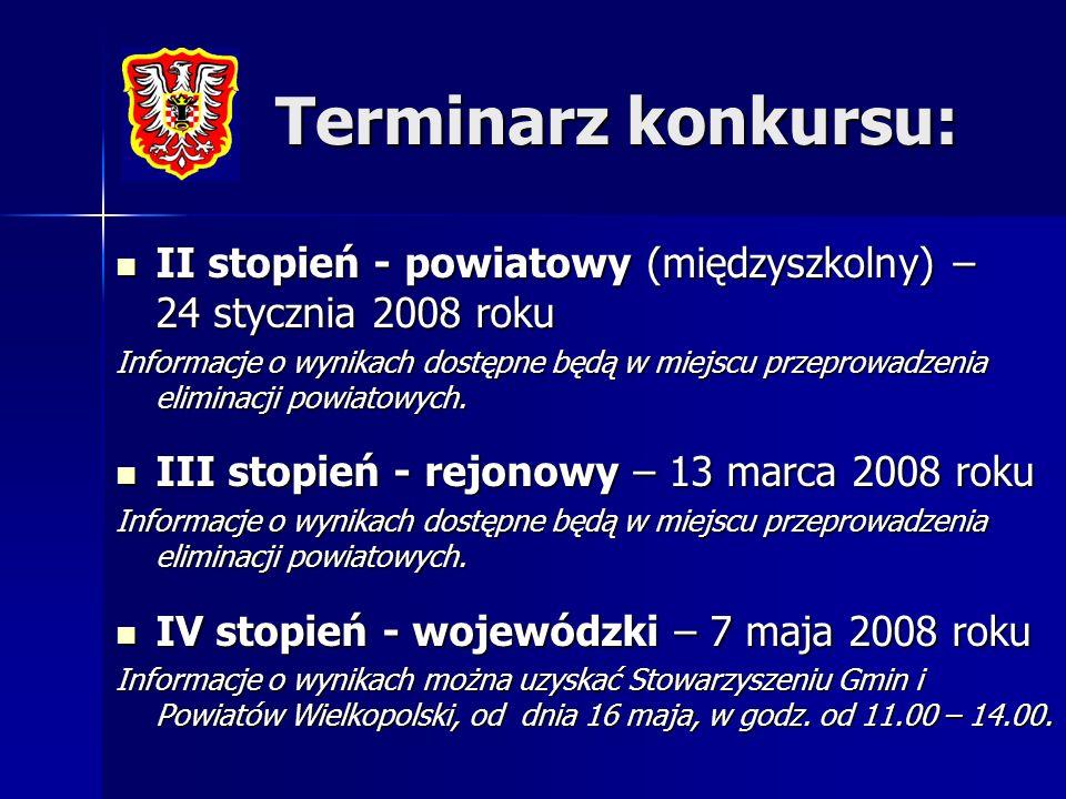 Terminarz konkursu: II stopień - powiatowy (międzyszkolny) – 24 stycznia 2008 roku.